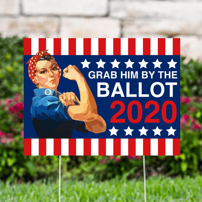 Grab Him By The Ballot 2020 Yard Signs