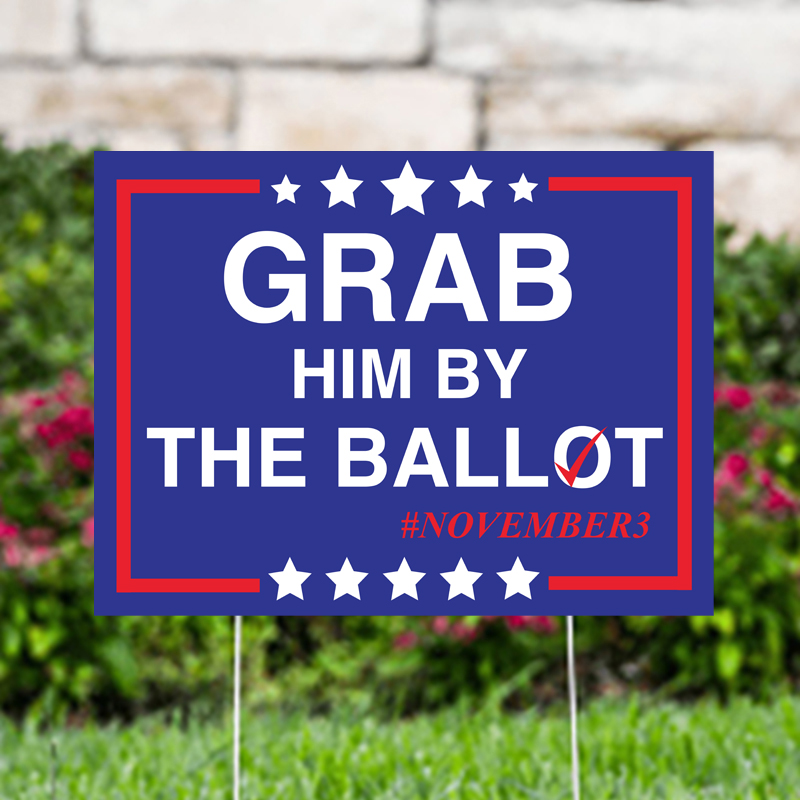Grab Him By The Ballot November Yard Signs