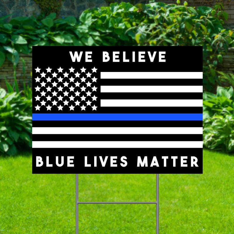 We Believe Blue Lives Matter Yard Signs