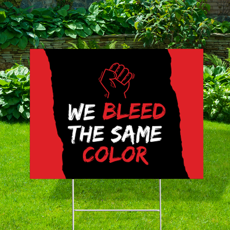 We Bleed The Same Color Yard Signs